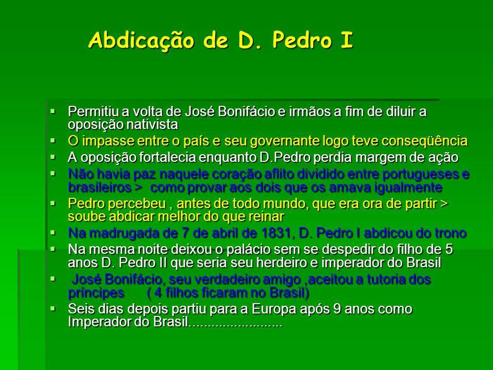 Abdicação de D. Pedro IPermitiu a volta de José Bonifácio e irmãos a fim de diluir a oposição nativista.
