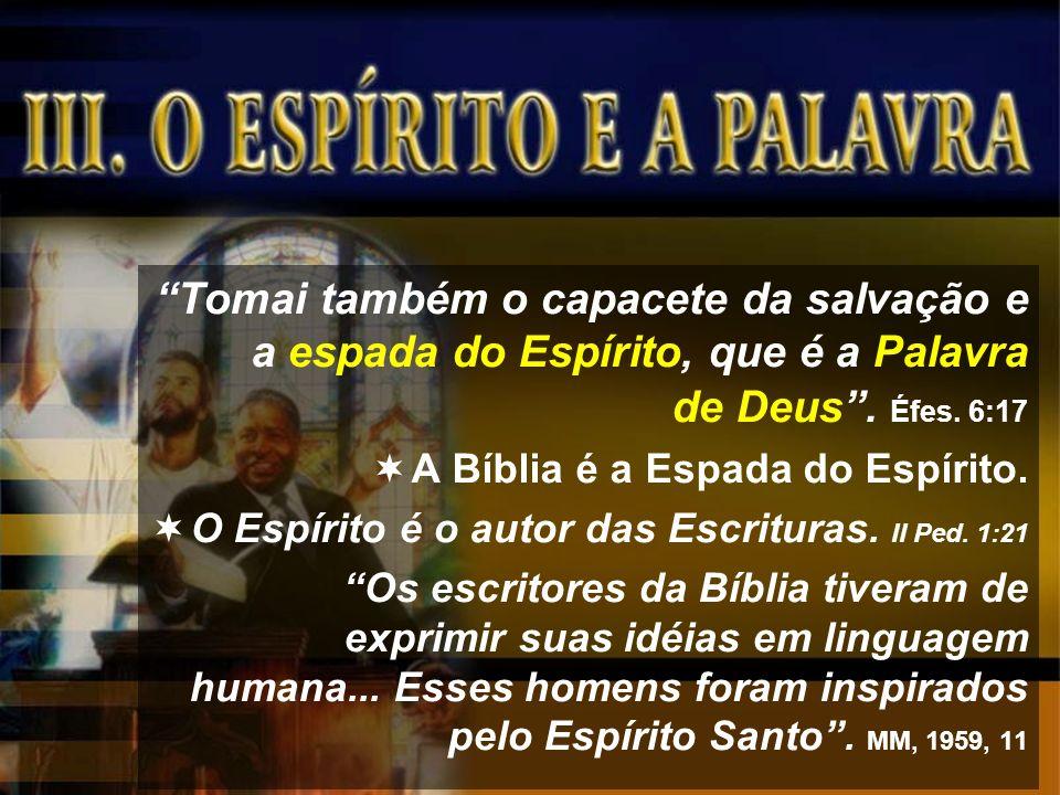 Tomai também o capacete da salvação e a espada do Espírito, que é a Palavra de Deus . Éfes. 6:17