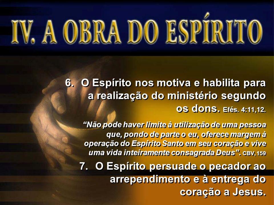 O Espírito nos motiva e habilita para a realização do ministério segundo os dons. Efés. 4:11,12.
