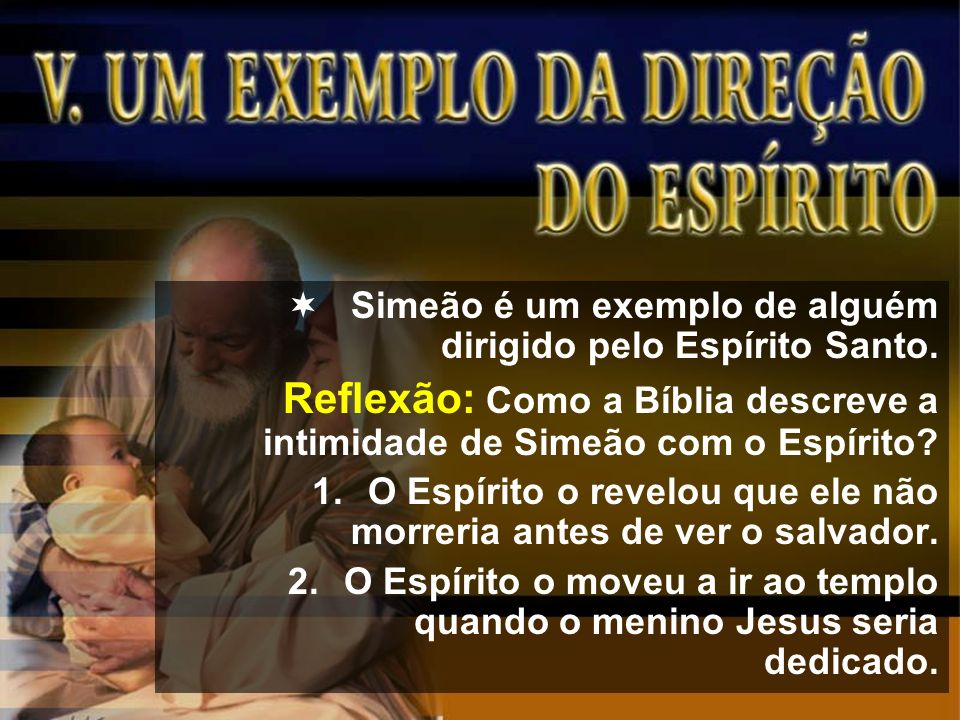 Simeão é um exemplo de alguém dirigido pelo Espírito Santo.