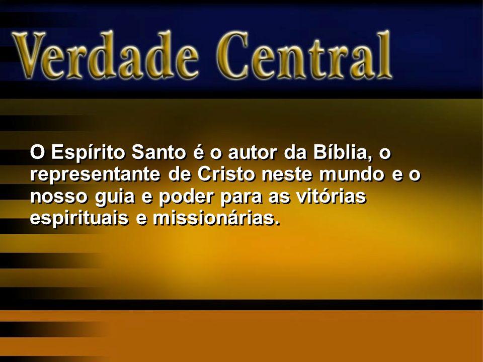 O Espírito Santo é o autor da Bíblia, o representante de Cristo neste mundo e o nosso guia e poder para as vitórias espirituais e missionárias.