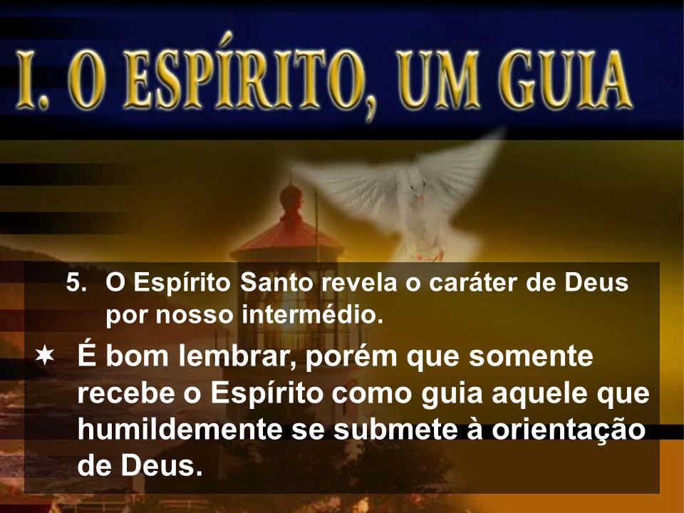 O Espírito Santo revela o caráter de Deus por nosso intermédio.