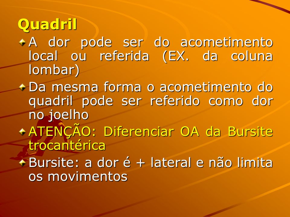 Quadril A dor pode ser do acometimento local ou referida (EX. da coluna lombar)