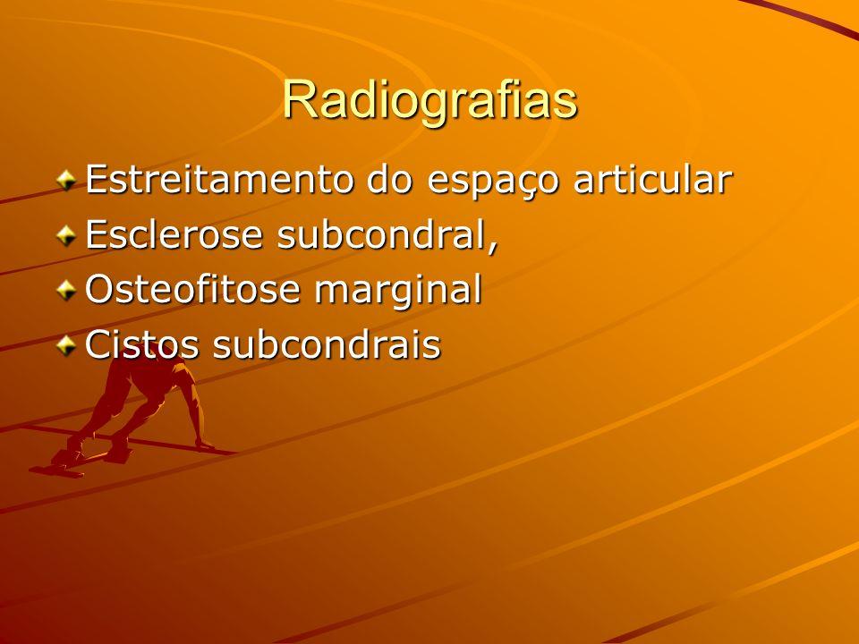 Radiografias Estreitamento do espaço articular Esclerose subcondral,