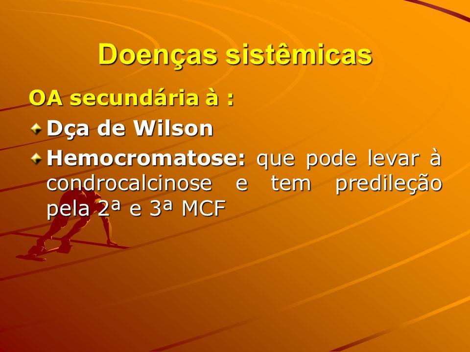 Doenças sistêmicas OA secundária à : Dça de Wilson