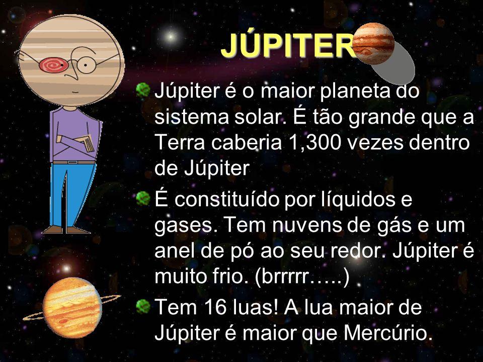 JÚPITER Júpiter é o maior planeta do sistema solar. É tão grande que a Terra caberia 1,300 vezes dentro de Júpiter.