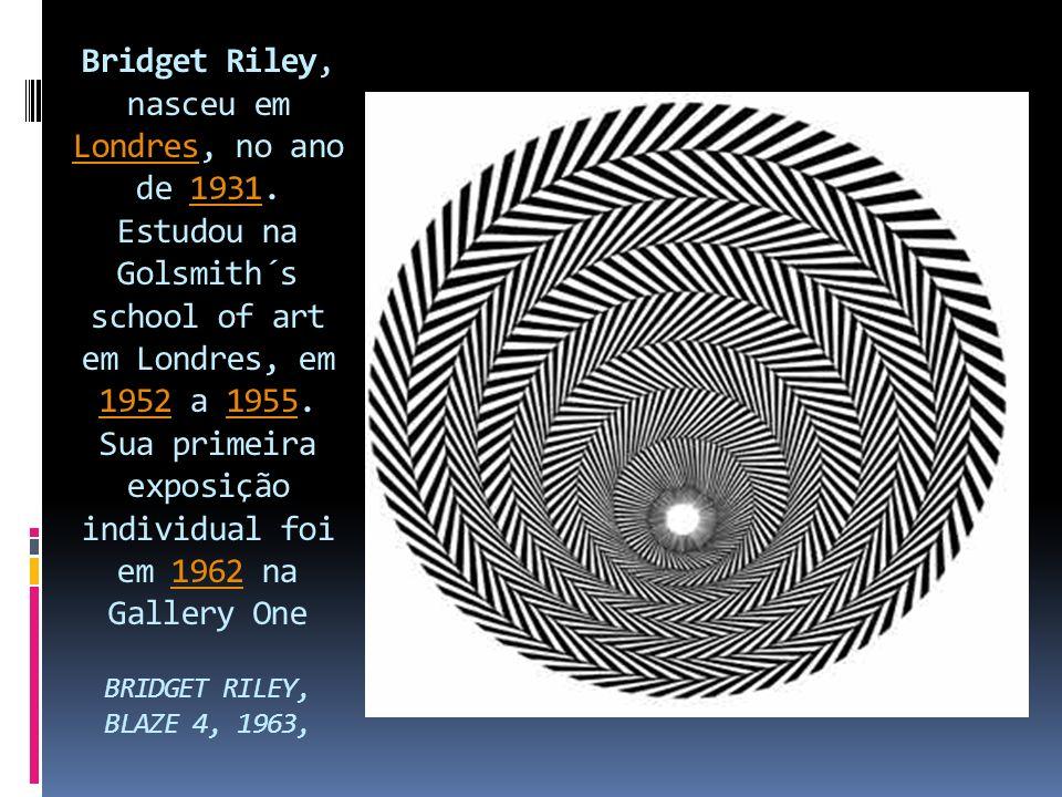 Bridget Riley, nasceu em Londres, no ano de 1931