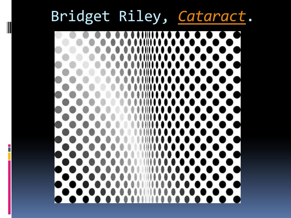 Bridget Riley, Cataract.