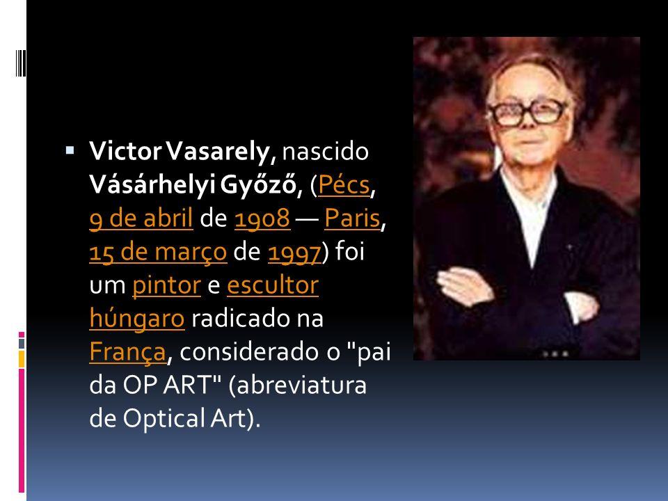 Victor Vasarely, nascido Vásárhelyi Győző, (Pécs, 9 de abril de 1908 — Paris, 15 de março de 1997) foi um pintor e escultor húngaro radicado na França, considerado o pai da OP ART (abreviatura de Optical Art).