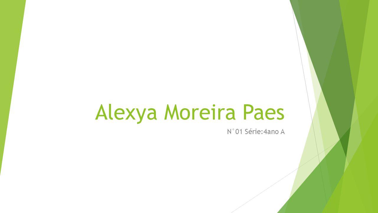Alexya Moreira Paes N°01 Série:4ano A