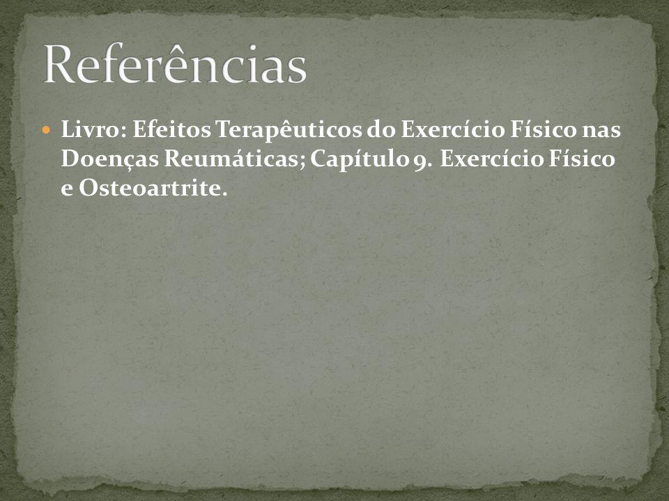 Referências Livro: Efeitos Terapêuticos do Exercício Físico nas Doenças Reumáticas; Capítulo 9.