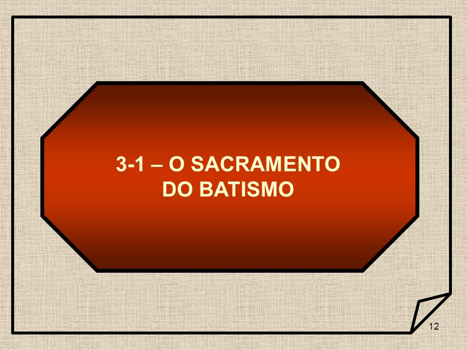 3-1 – O SACRAMENTO DO BATISMO