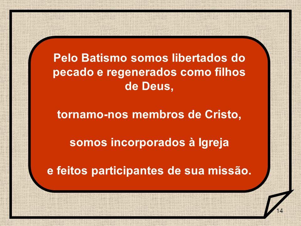 tornamo-nos membros de Cristo, somos incorporados à Igreja