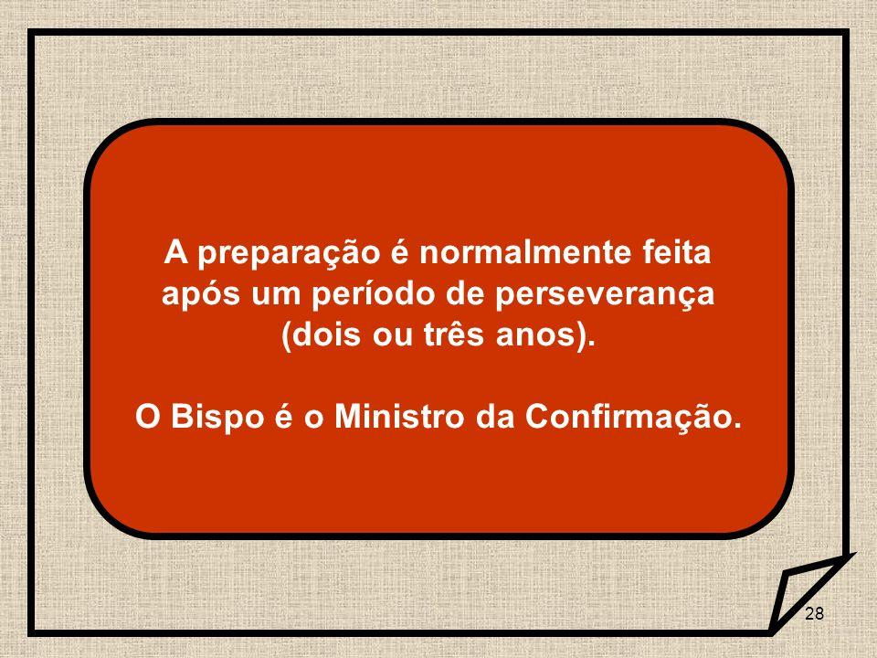 O Bispo é o Ministro da Confirmação.