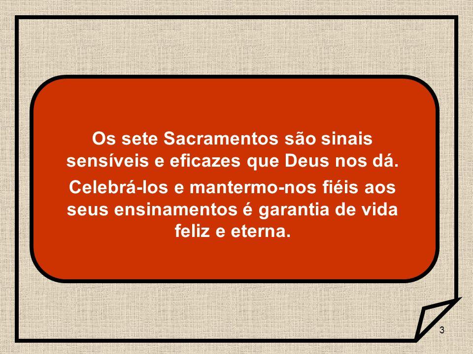 Os sete Sacramentos são sinais sensíveis e eficazes que Deus nos dá.