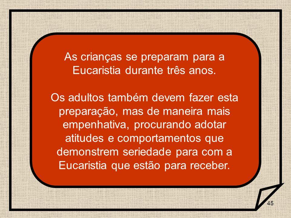 As crianças se preparam para a Eucaristia durante três anos.