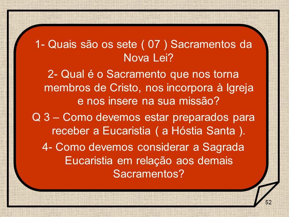1- Quais são os sete ( 07 ) Sacramentos da Nova Lei