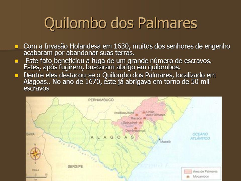 Quilombo dos Palmares Com a Invasão Holandesa em 1630, muitos dos senhores de engenho acabaram por abandonar suas terras.