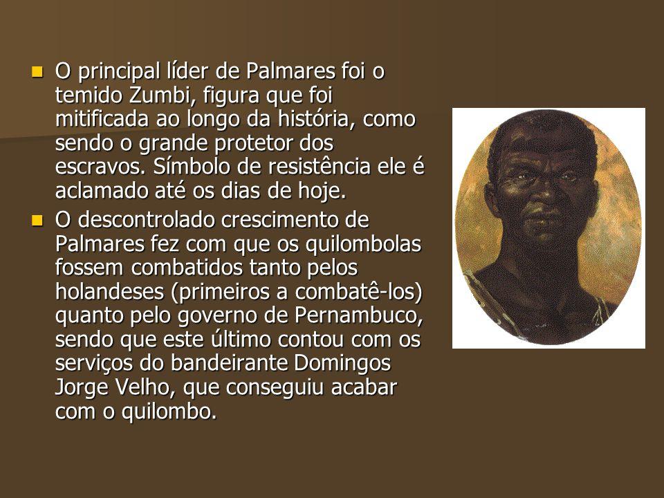 O principal líder de Palmares foi o temido Zumbi, figura que foi mitificada ao longo da história, como sendo o grande protetor dos escravos. Símbolo de resistência ele é aclamado até os dias de hoje.