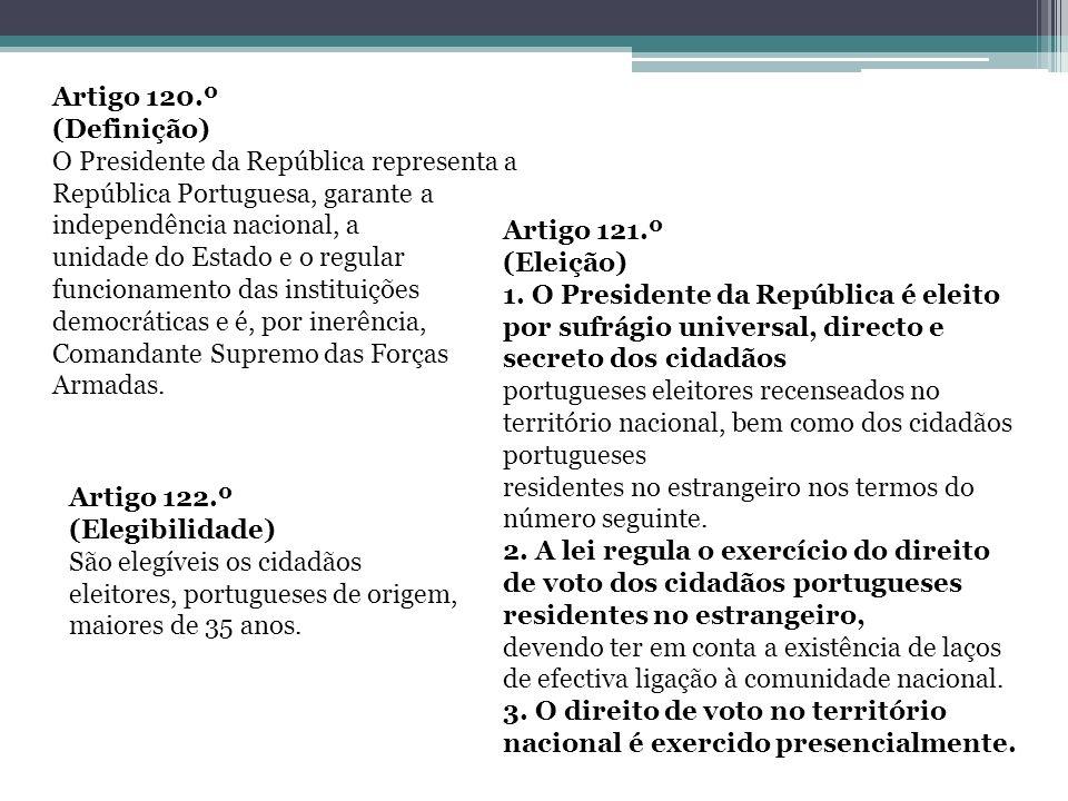 Artigo 120.º(Definição) O Presidente da República representa a República Portuguesa, garante a independência nacional, a.