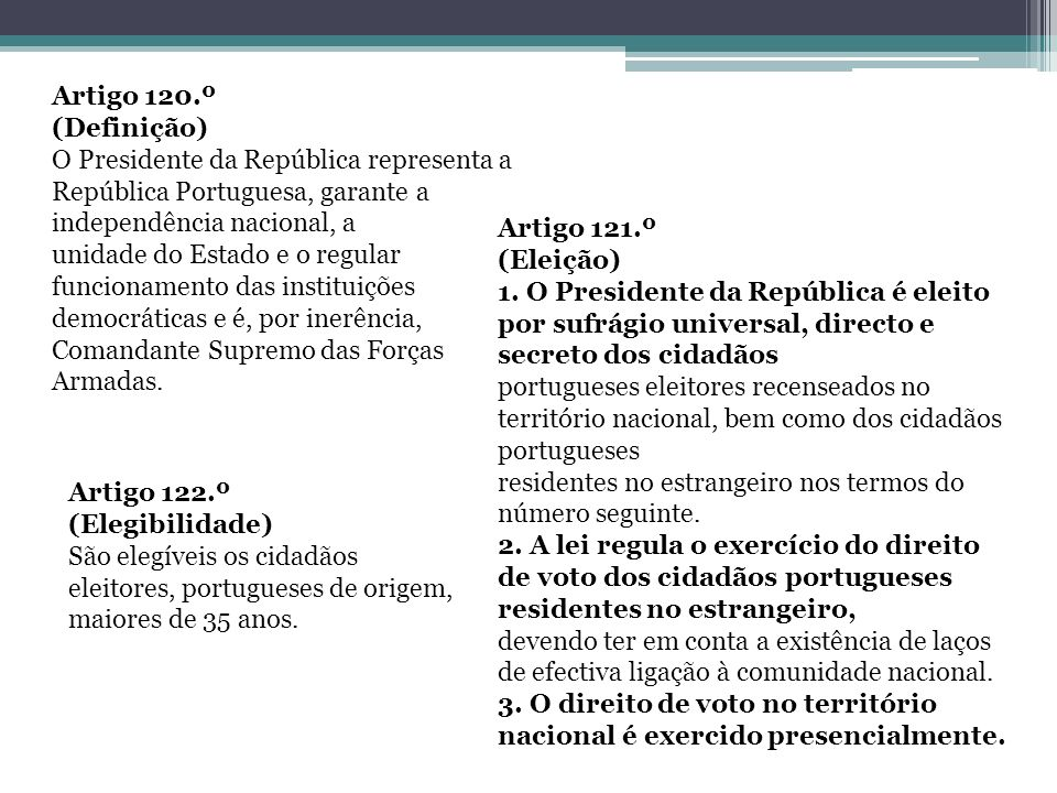 Artigo 120.º (Definição) O Presidente da República representa a República Portuguesa, garante a independência nacional, a.