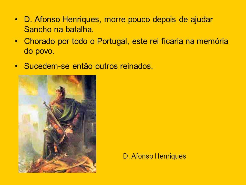 D. Afonso Henriques, morre pouco depois de ajudar Sancho na batalha.