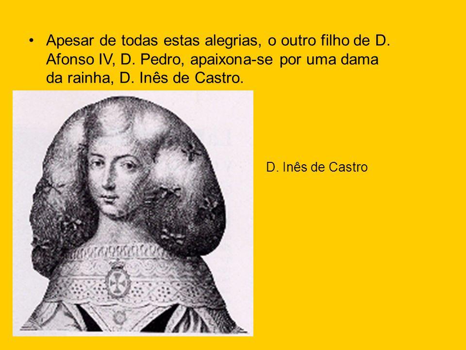 Apesar de todas estas alegrias, o outro filho de D. Afonso IV, D