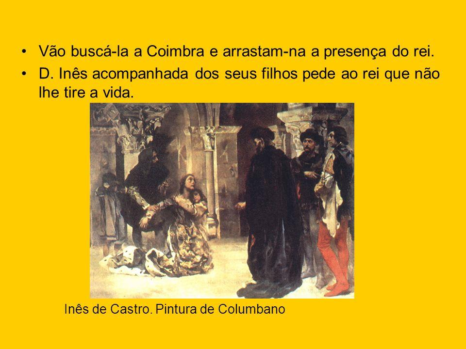 Vão buscá-la a Coimbra e arrastam-na a presença do rei.