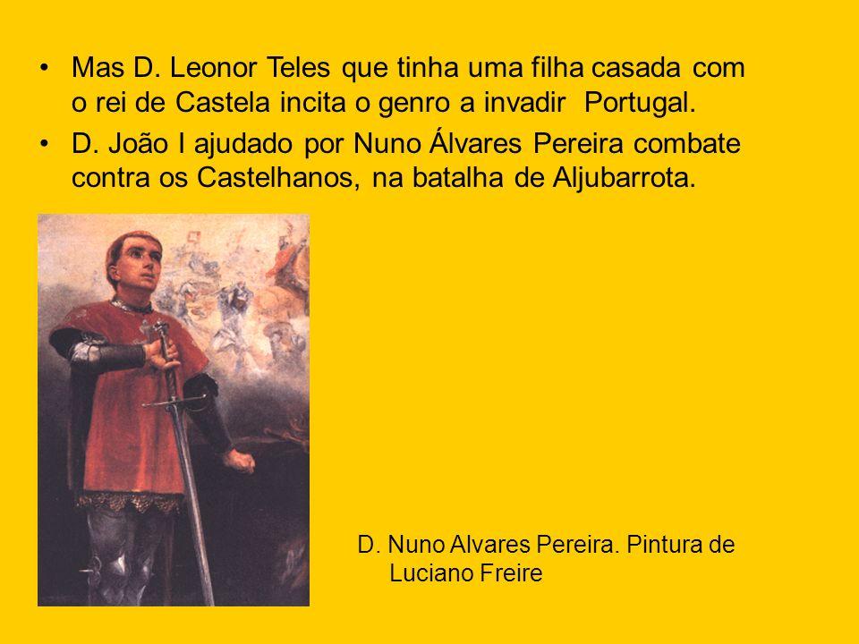 Mas D. Leonor Teles que tinha uma filha casada com o rei de Castela incita o genro a invadir Portugal.