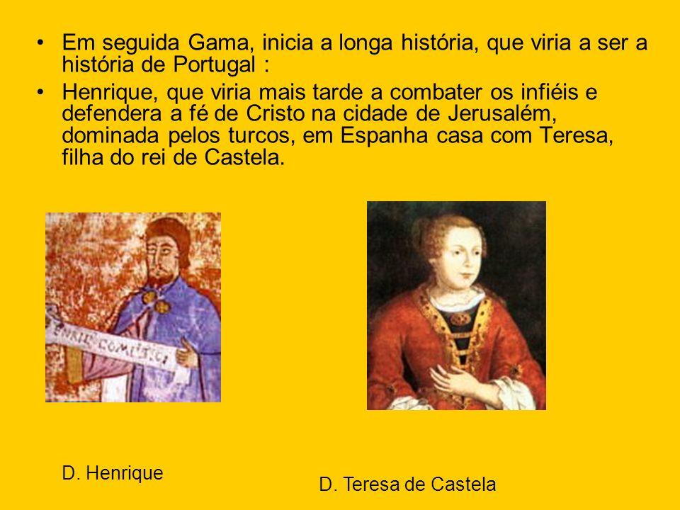 Em seguida Gama, inicia a longa história, que viria a ser a história de Portugal :