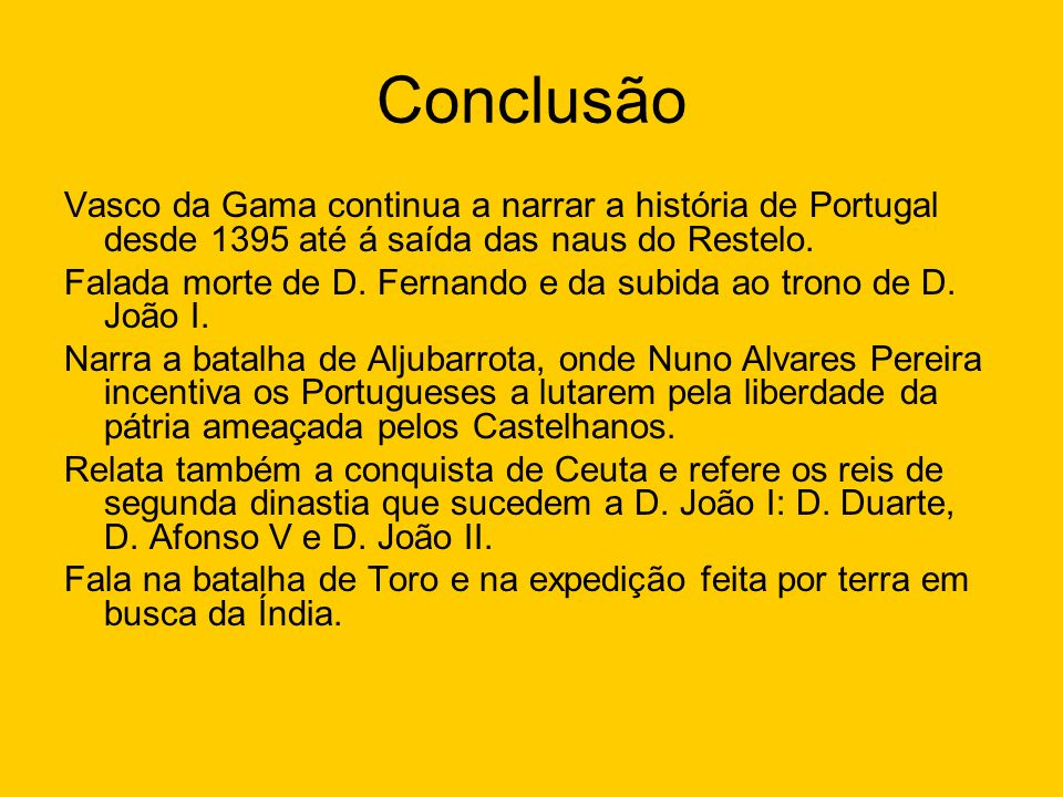 Conclusão Vasco da Gama continua a narrar a história de Portugal desde 1395 até á saída das naus do Restelo.