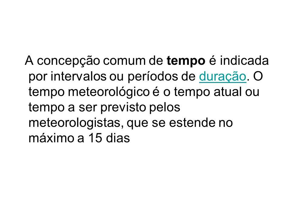 A concepção comum de tempo é indicada por intervalos ou períodos de duração.