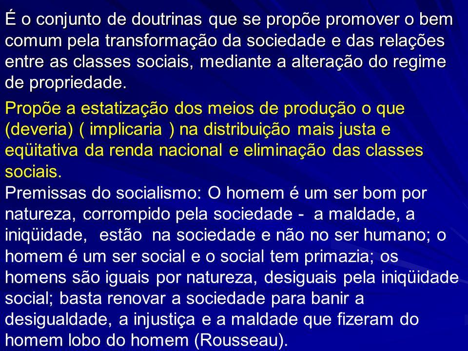 É o conjunto de doutrinas que se propõe promover o bem comum pela transformação da sociedade e das relações entre as classes sociais, mediante a alteração do regime de propriedade.