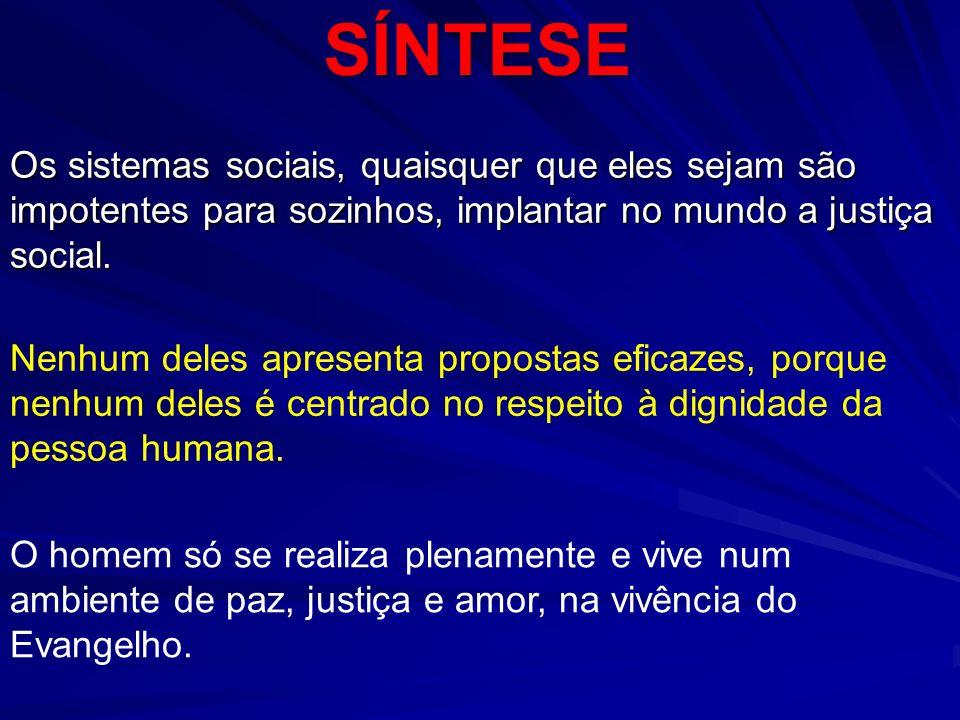 SÍNTESE Os sistemas sociais, quaisquer que eles sejam são impotentes para sozinhos, implantar no mundo a justiça social.