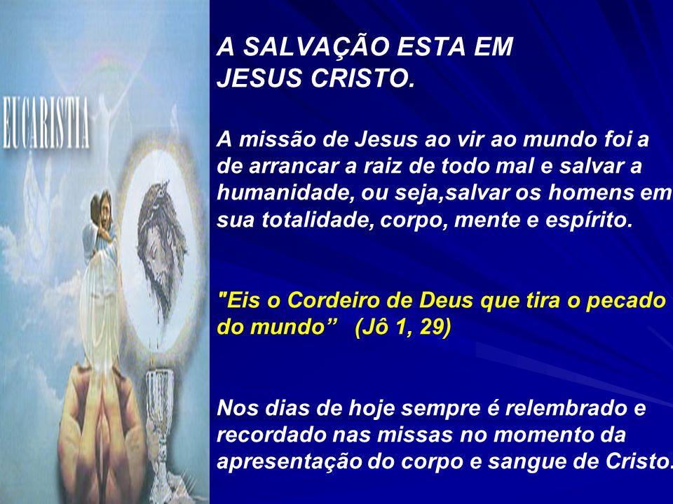 A SALVAÇÃO ESTA EM JESUS CRISTO