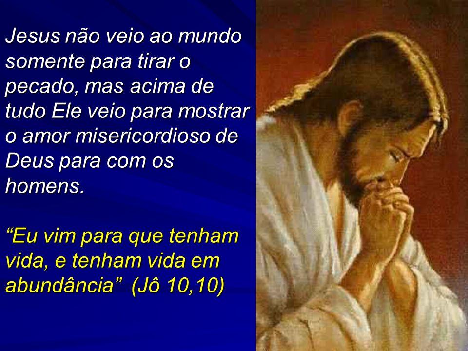 Jesus não veio ao mundo somente para tirar o pecado, mas acima de tudo Ele veio para mostrar o amor misericordioso de Deus para com os homens.