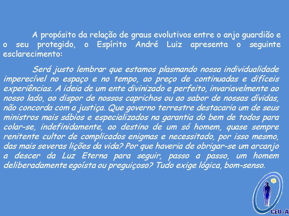 A propósito da relação de graus evolutivos entre o anjo guardião e o seu protegido, o Espírito André Luiz apresenta o seguinte esclarecimento: