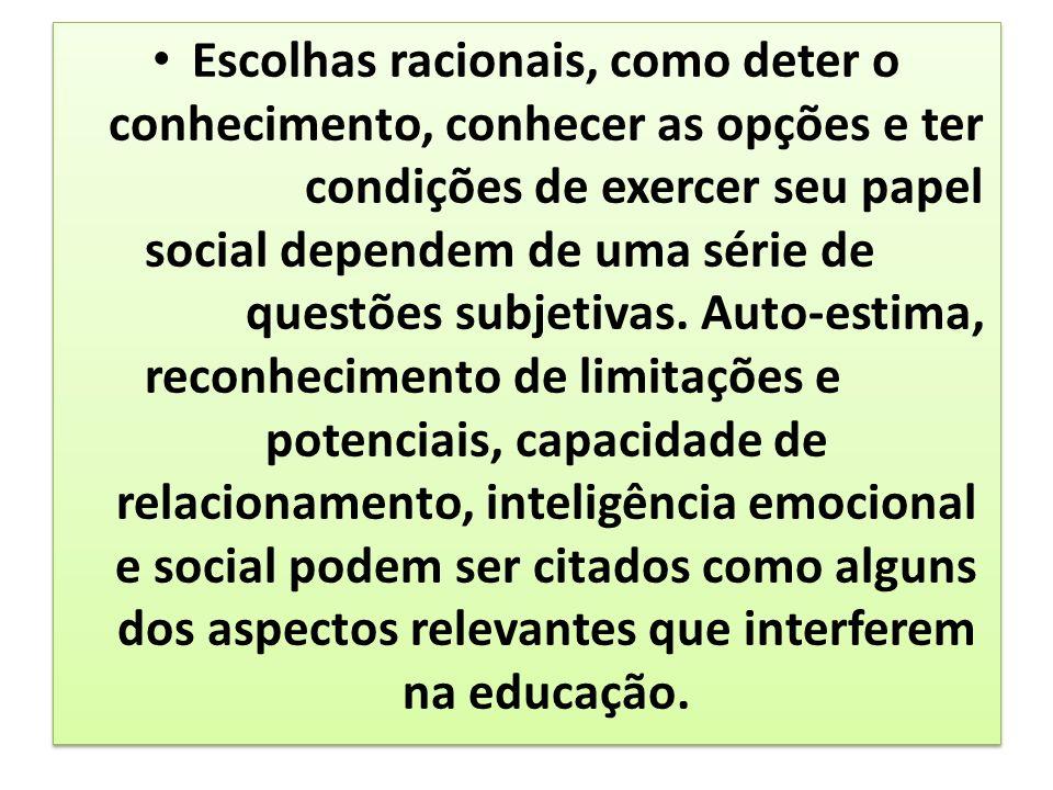 Escolhas racionais, como deter o conhecimento, conhecer as opções e ter condições de exercer seu papel social dependem de uma série de questões subjetivas.
