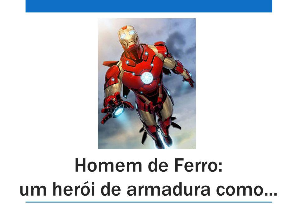 Homem de Ferro: um herói de armadura como...