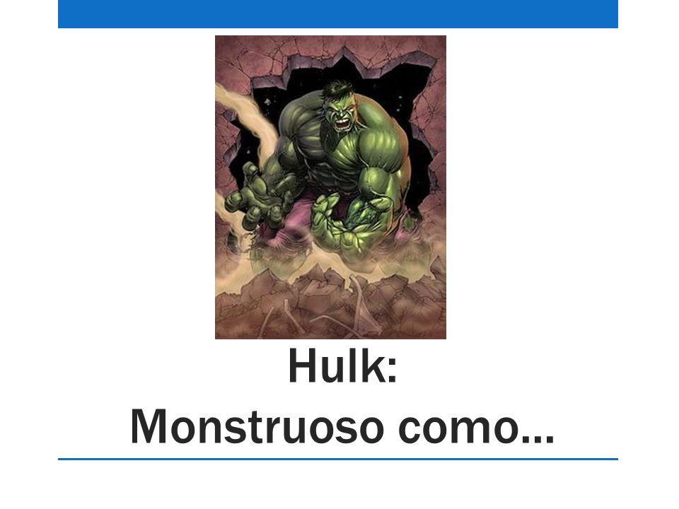Hulk: Monstruoso como...