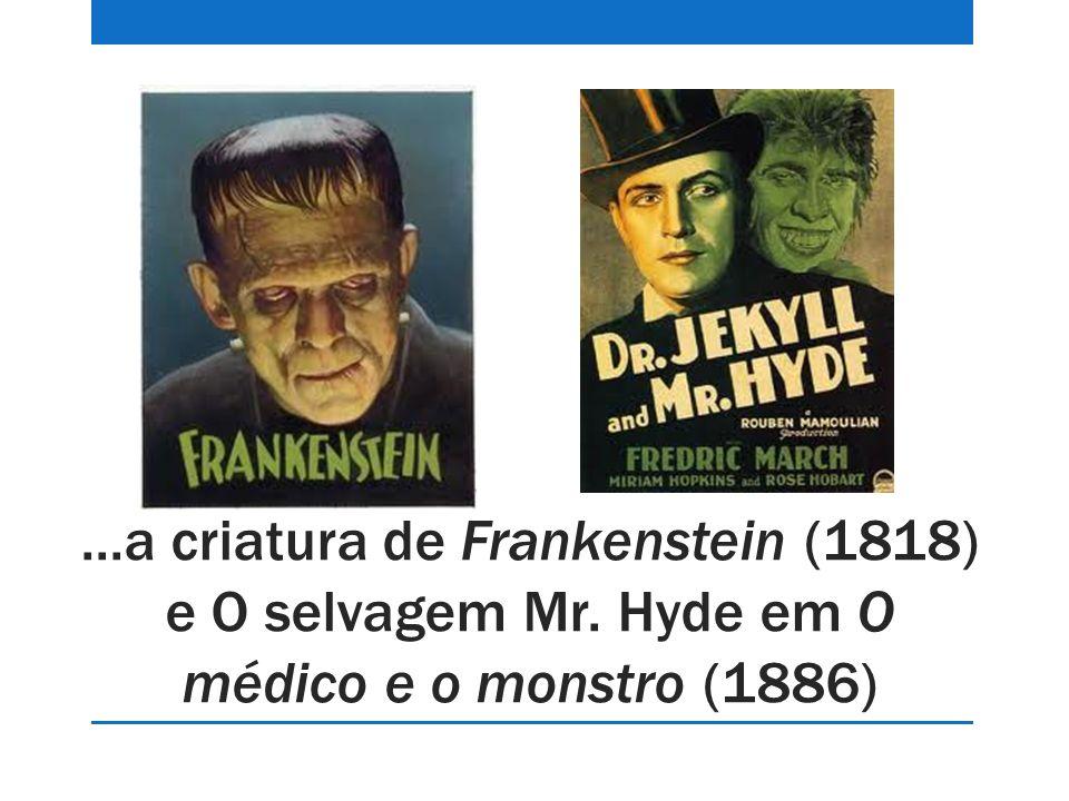 a criatura de Frankenstein (1818) e O selvagem Mr