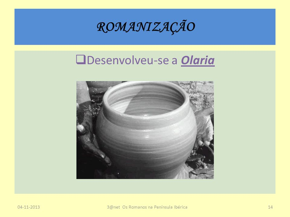 ROMANIZAÇÃO Desenvolveu-se a Olaria 23-03-2017