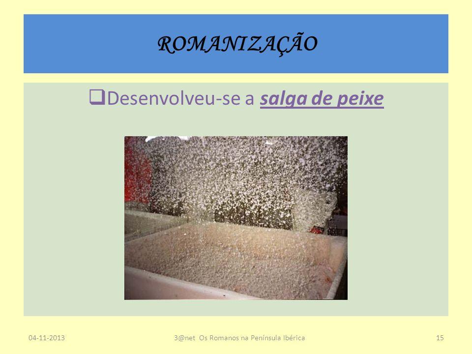 ROMANIZAÇÃO Desenvolveu-se a salga de peixe 23-03-2017