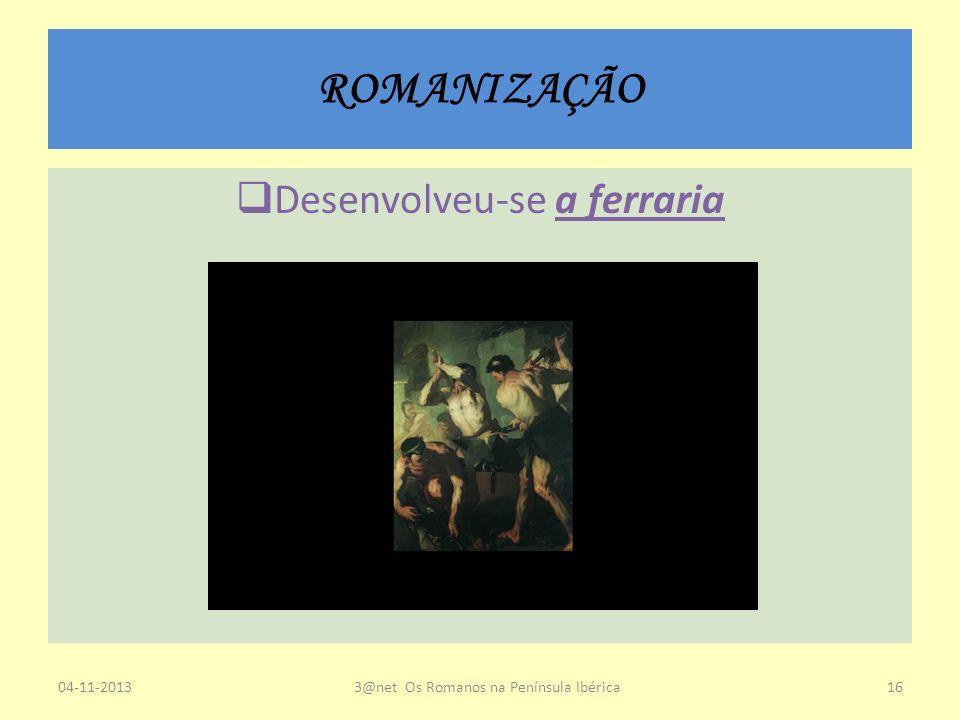 ROMANIZAÇÃO Desenvolveu-se a ferraria 23-03-2017
