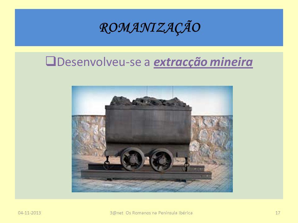 ROMANIZAÇÃO Desenvolveu-se a extracção mineira 23-03-2017