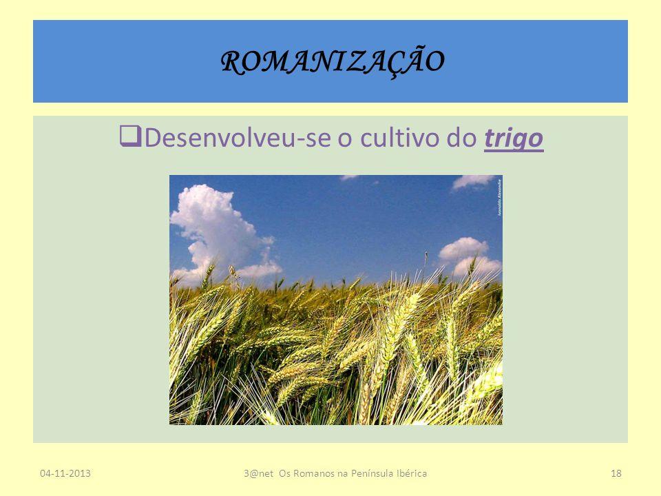 ROMANIZAÇÃO Desenvolveu-se o cultivo do trigo 23-03-2017