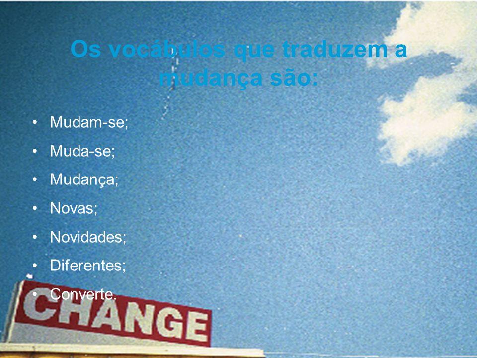 Os vocábulos que traduzem a mudança são: