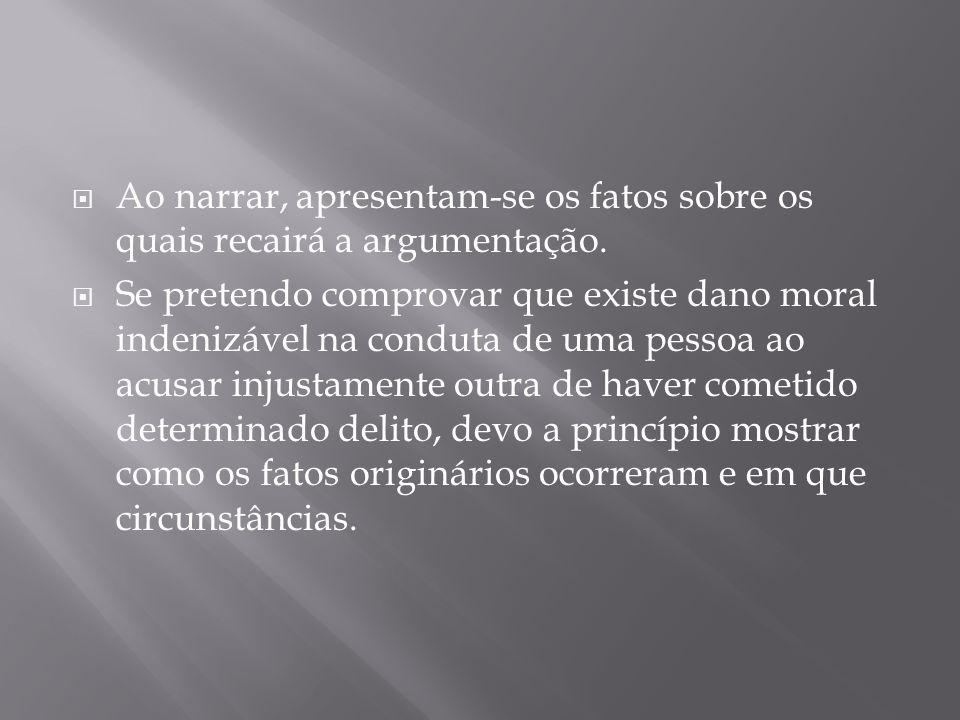 Ao narrar, apresentam-se os fatos sobre os quais recairá a argumentação.