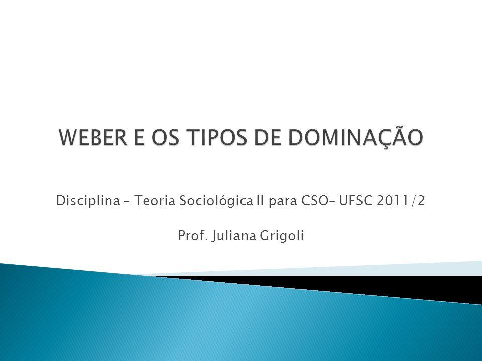 WEBER E OS TIPOS DE DOMINAÇÃO