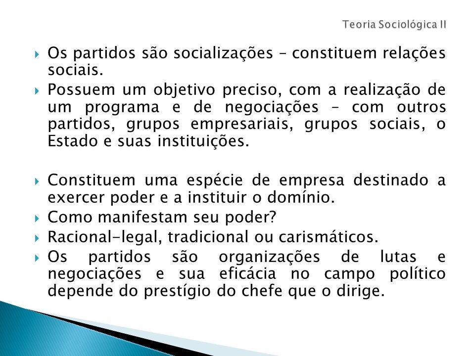 Os partidos são socializações – constituem relações sociais.